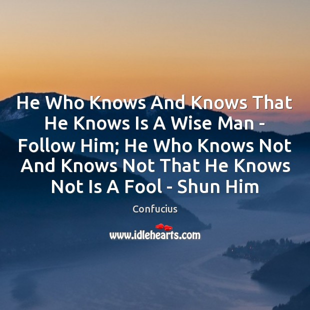 He Who Knows And Knows That He Knows Is A Wise Man Confucius Picture Quote