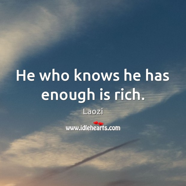 He who knows he has enough is rich. Laozi Picture Quote