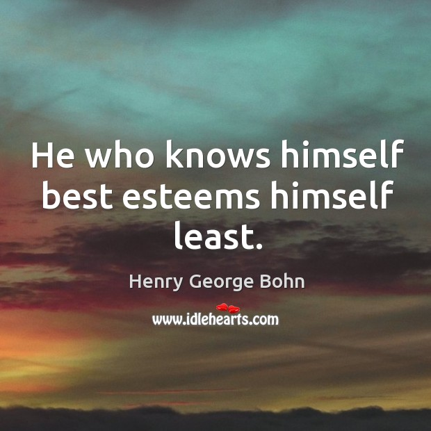 He who knows himself best esteems himself least. Image