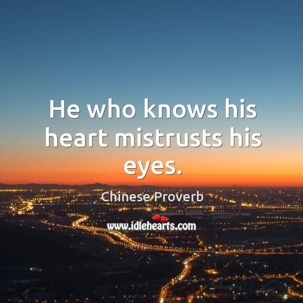 Image, He who knows his heart mistrusts his eyes.