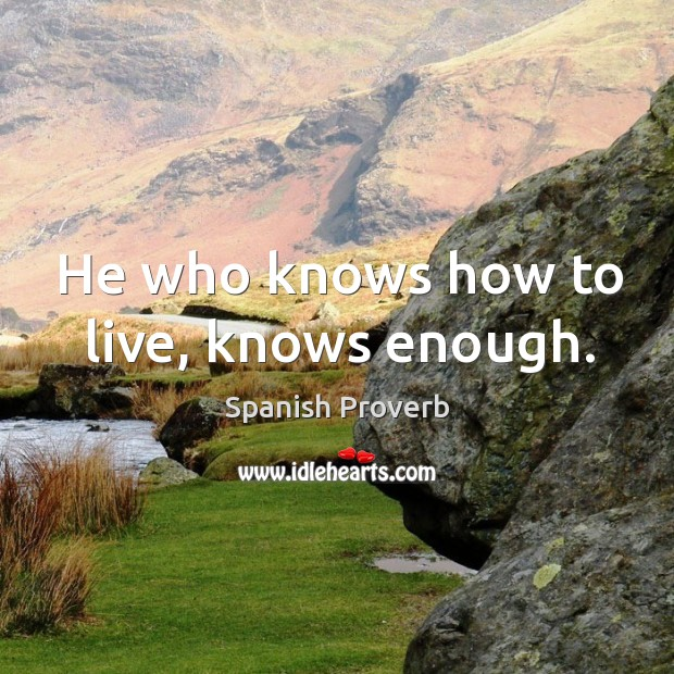 Image, He who knows how to live, knows enough.