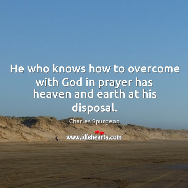 He who knows how to overcome with God in prayer has heaven and earth at his disposal. Image