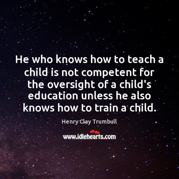 He who knows how to teach a child is not competent for Image