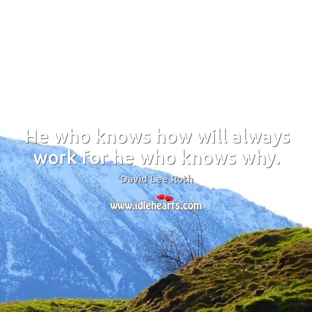 He who knows how will always work for he who knows why. Image