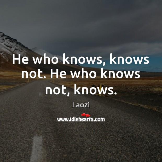 He who knows, knows not. He who knows not, knows. Image