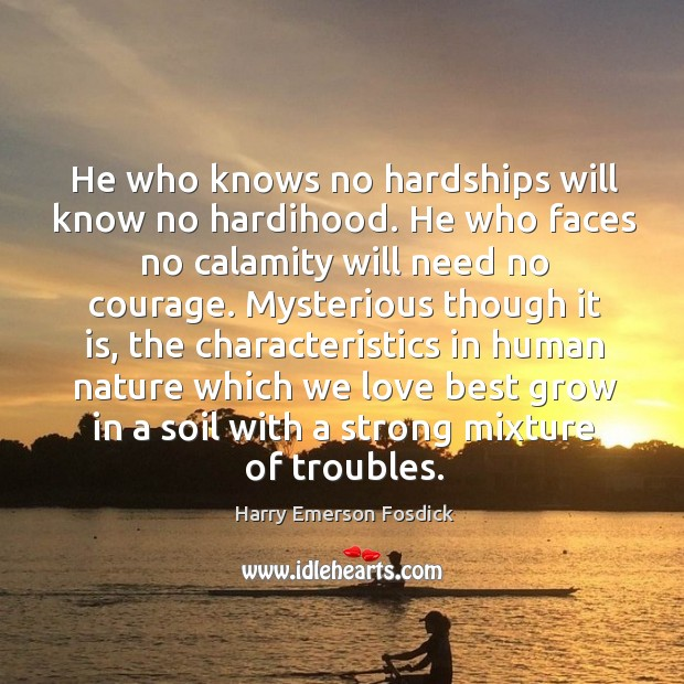 He who knows no hardships will know no hardihood. Image