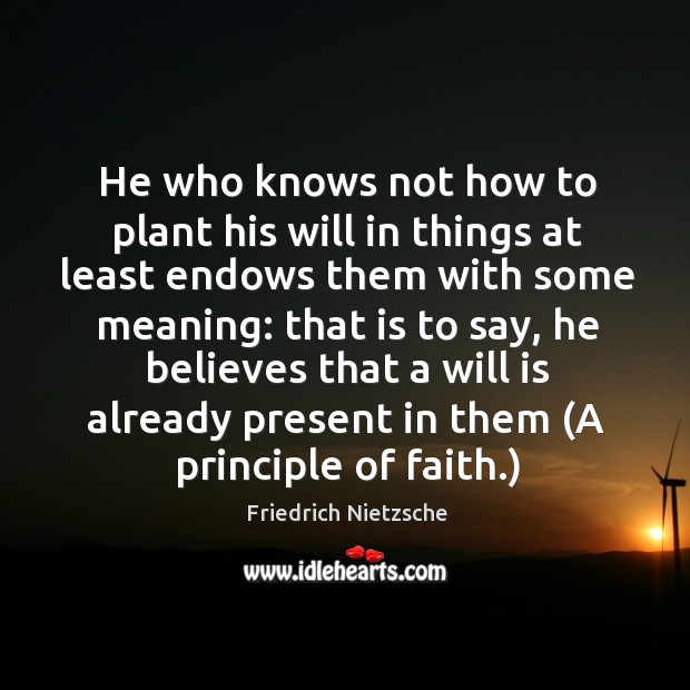Image, He who knows not how to plant his will in things at