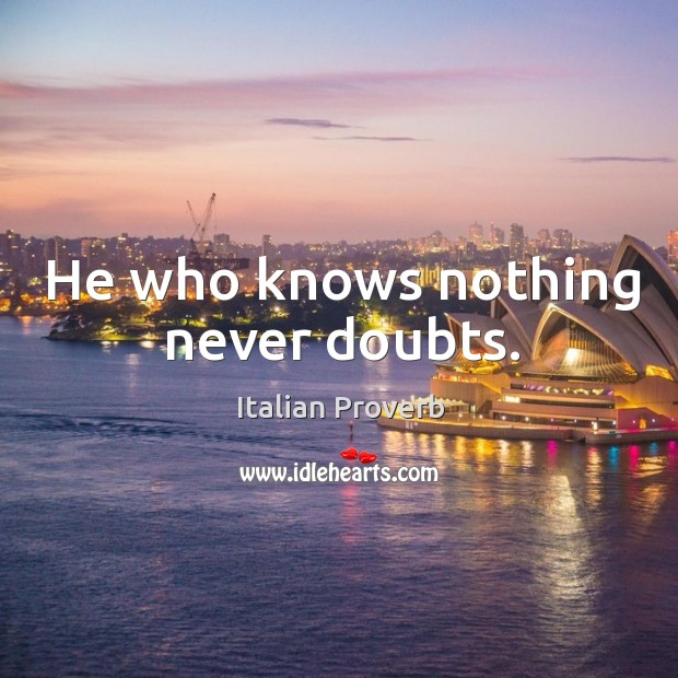 Image, He who knows nothing never doubts.
