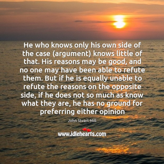 Image, He who knows only his own side of the case (argument) knows