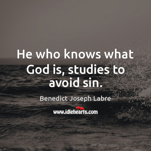 Image, He who knows what God is, studies to avoid sin.