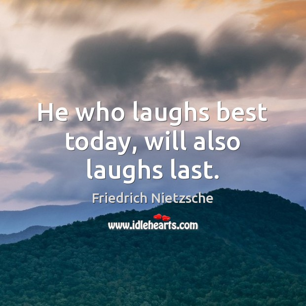 He who laughs best today, will also laughs last. Image