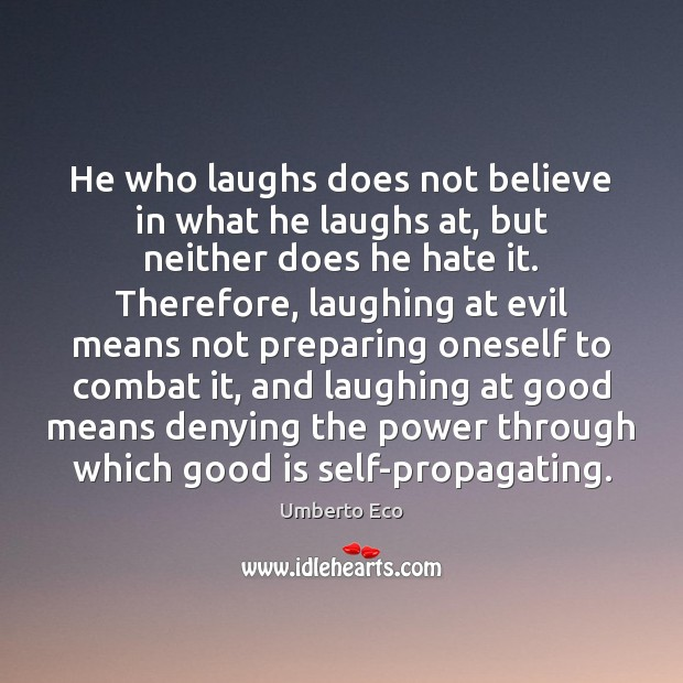 He who laughs does not believe in what he laughs at, but Image