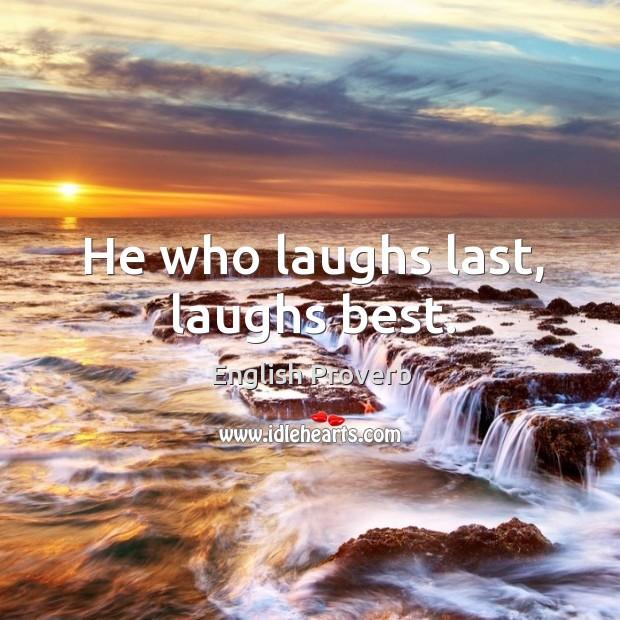 Image, He who laughs last, laughs best.