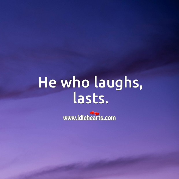 He who laughs, lasts. Image