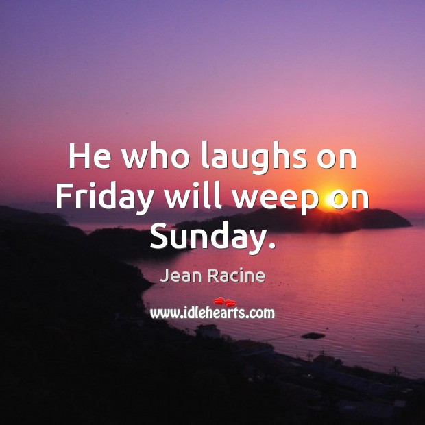 Image, He who laughs on Friday will weep on Sunday.