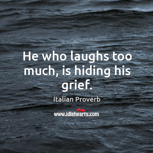 Image, He who laughs too much, is hiding his grief.