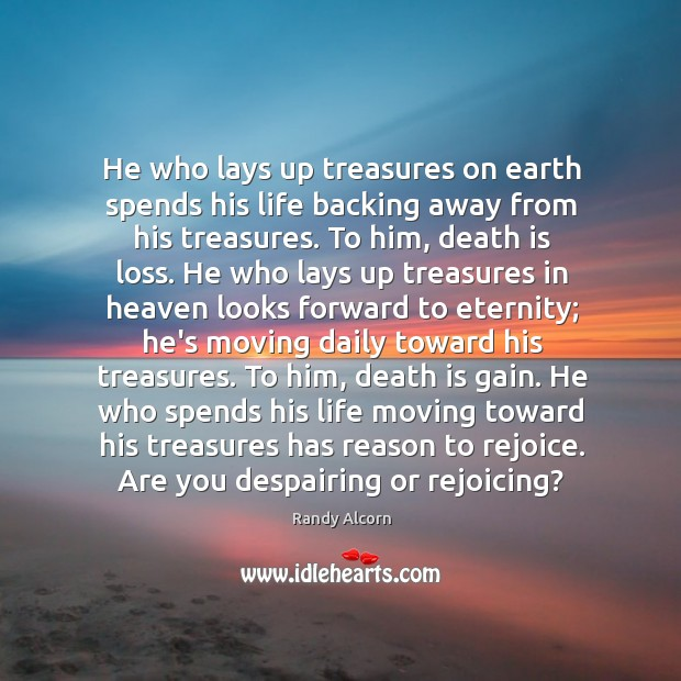 Image, He who lays up treasures on earth spends his life backing away