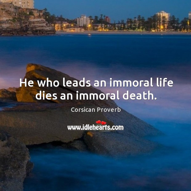 Image, He who leads an immoral life dies an immoral death.