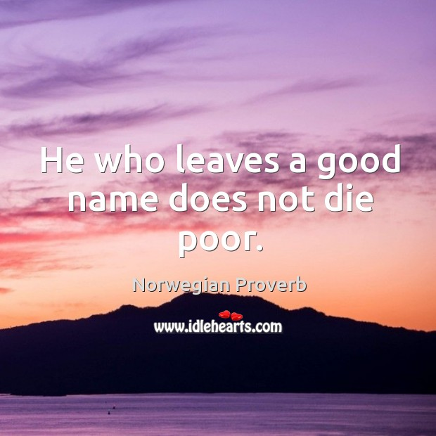 He who leaves a good name does not die poor. Norwegian Proverbs Image
