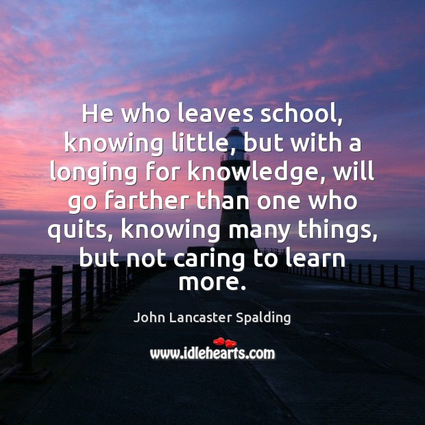 He who leaves school, knowing little, but with a longing for knowledge, Image