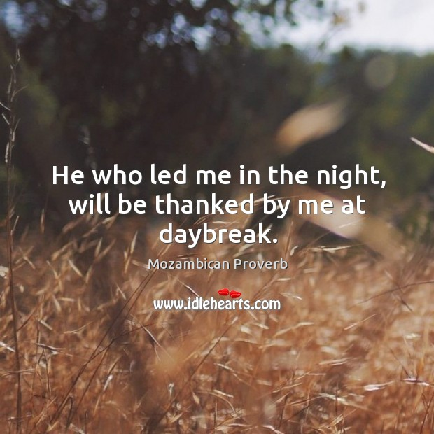 Image, He who led me in the night, will be thanked by me at daybreak.
