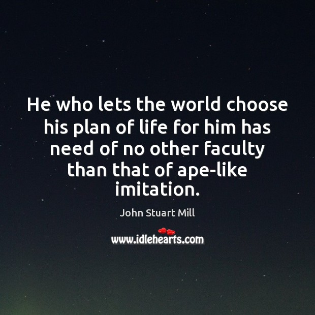 He who lets the world choose his plan of life for him Image