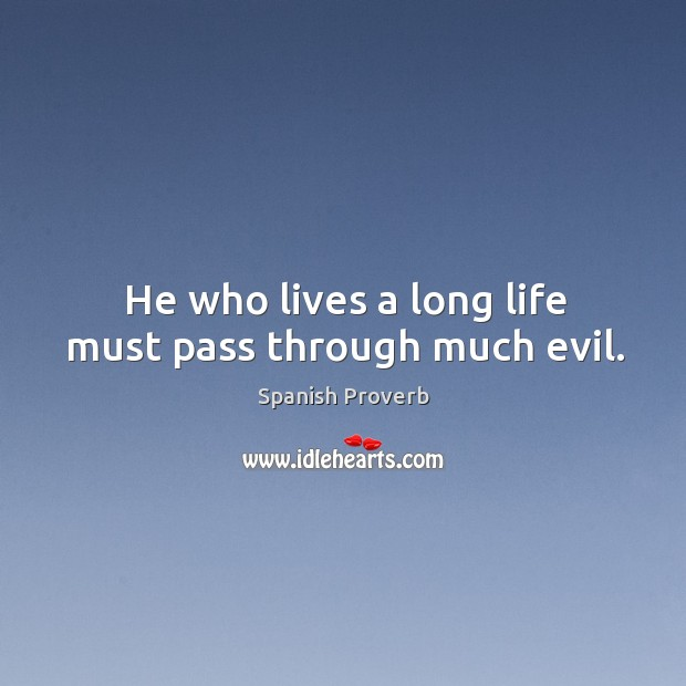Image, He who lives a long life must pass through much evil.