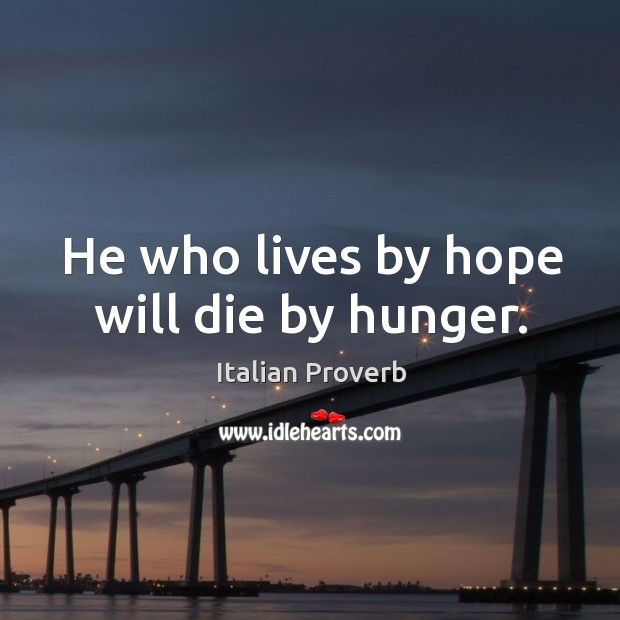 Image, He who lives by hope will die by hunger.
