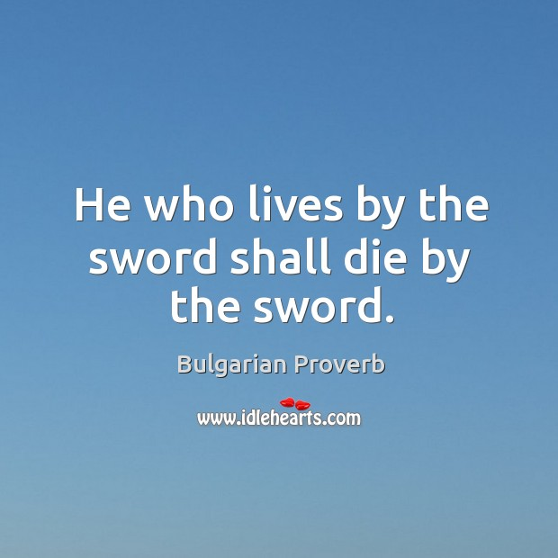 Image, He who lives by the sword shall die by the sword.