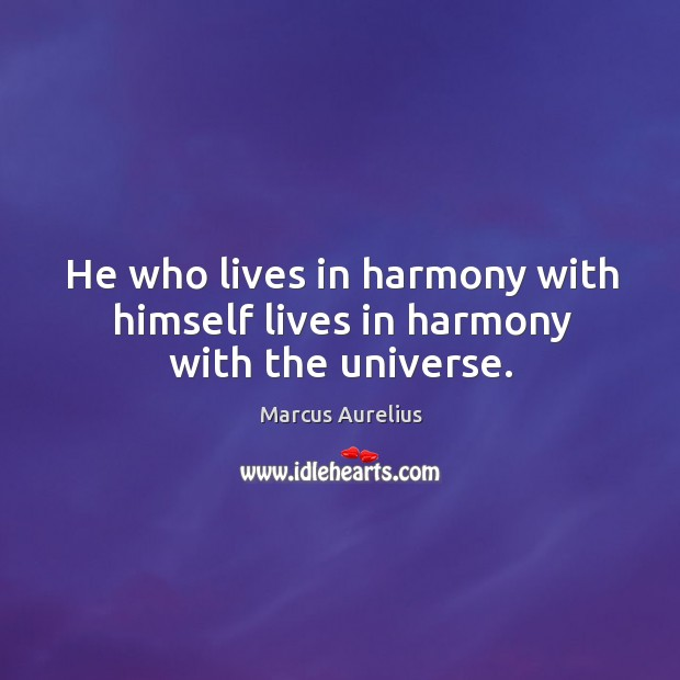 Image, He who lives in harmony with himself lives in harmony with the universe.