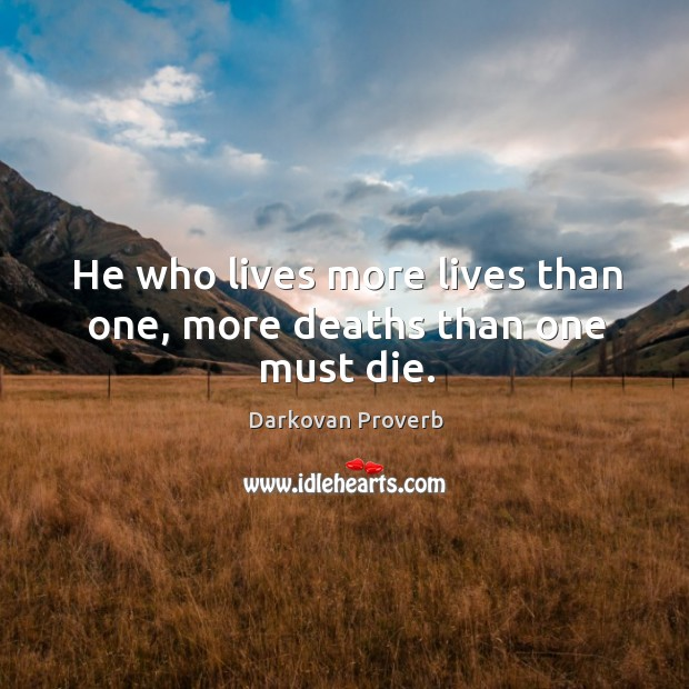 He who lives more lives than one, more deaths than one must die. Darkovan Proverbs Image