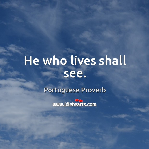 He who lives shall see. Portuguese Proverbs Image