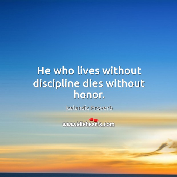 He who lives without discipline dies without honor. Icelandic Proverbs Image