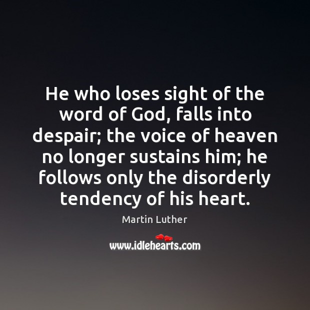 He who loses sight of the word of God, falls into despair; Martin Luther Picture Quote