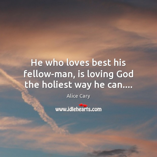 Image, He who loves best his fellow-man, is loving God the holiest way he can….