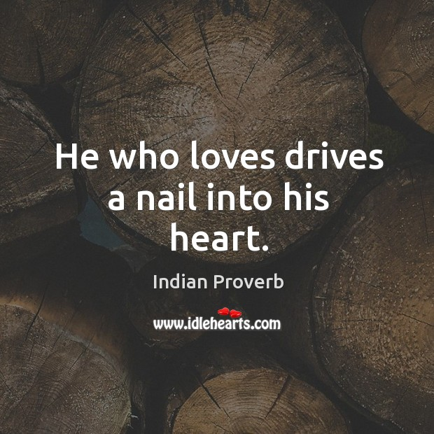 Image, He who loves drives a nail into his heart.