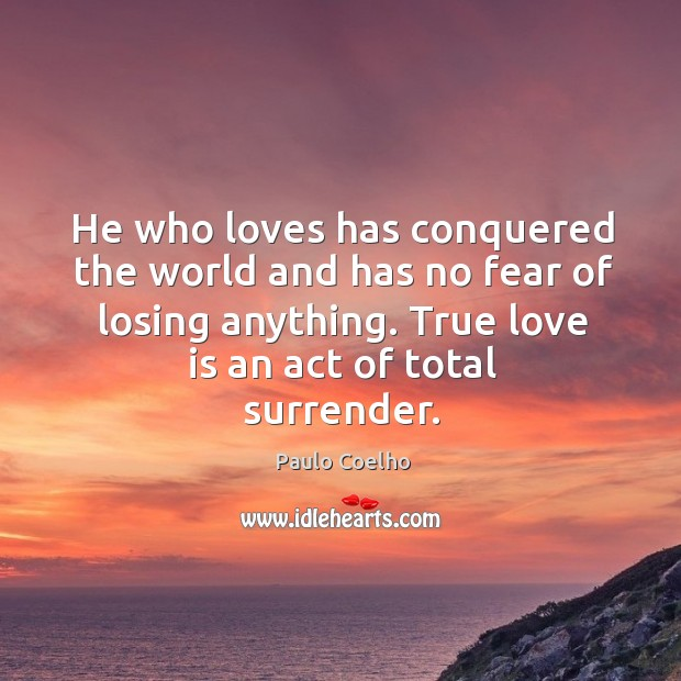 He who loves has conquered the world and has no fear of Image