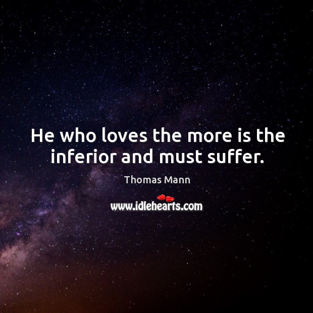 He who loves the more is the inferior and must suffer. Image