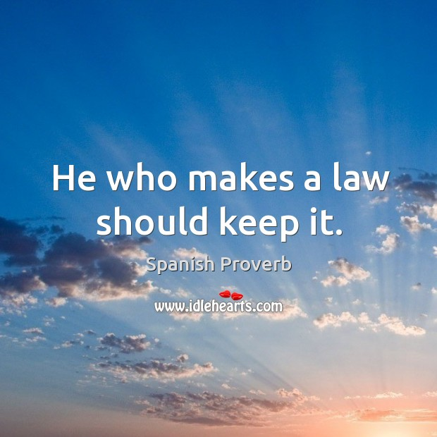 Image, He who makes a law should keep it.