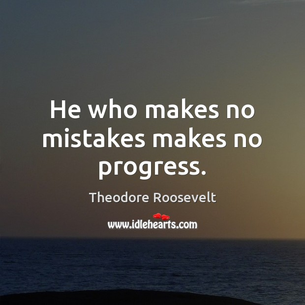 Image, He who makes no mistakes makes no progress.