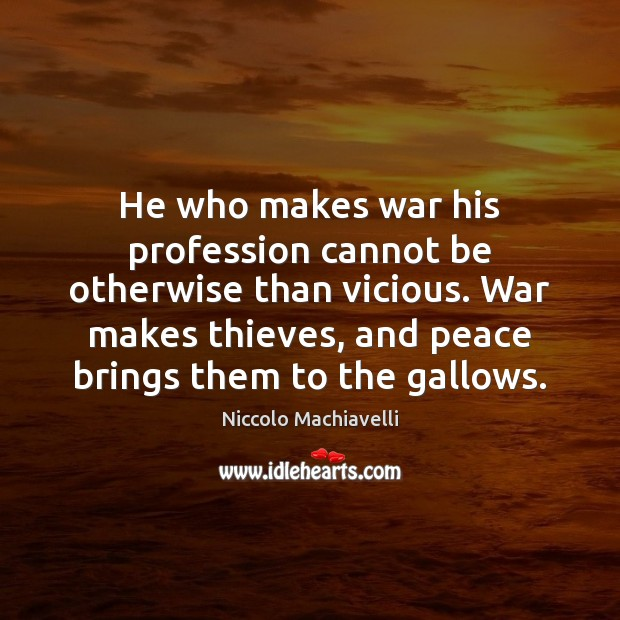 Image, He who makes war his profession cannot be otherwise than vicious. War