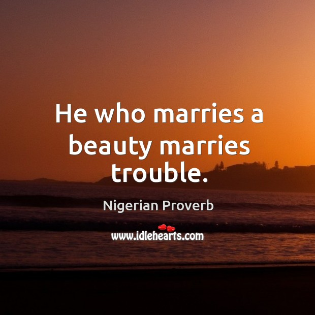 He who marries a beauty marries trouble. Image