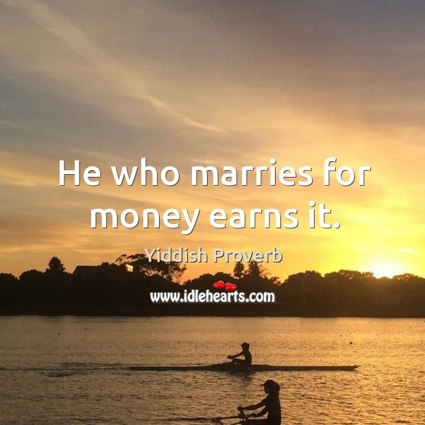 He who marries for money earns it. Yiddish Proverbs Image
