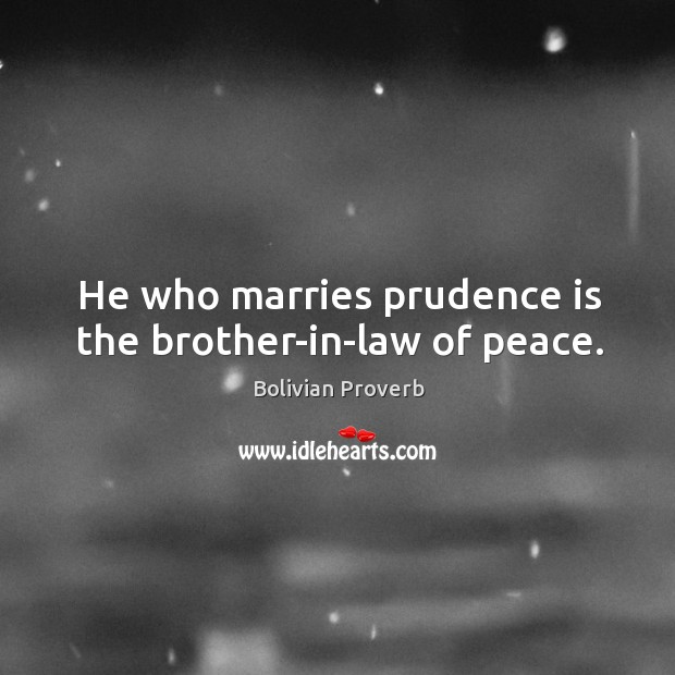 He who marries prudence is the brother-in-law of peace. Bolivian Proverbs Image