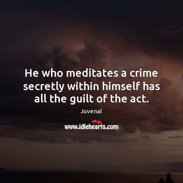 He who meditates a crime secretly within himself has all the guilt of the act. Guilt Quotes Image