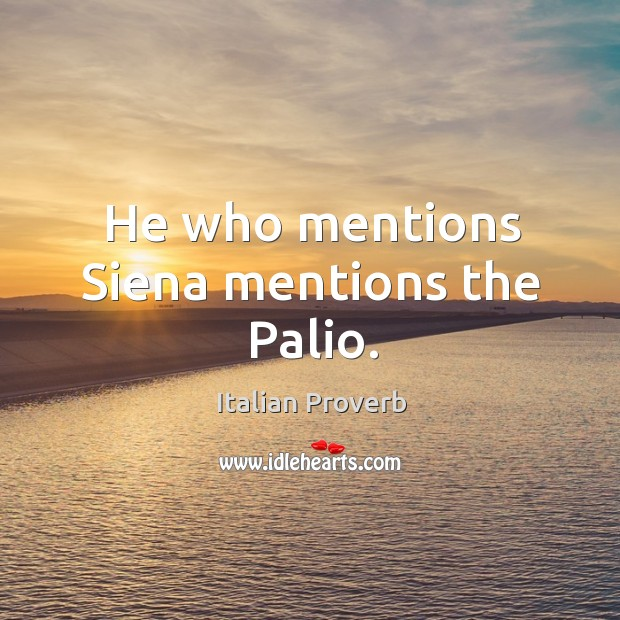 Image, He who mentions siena mentions the palio.