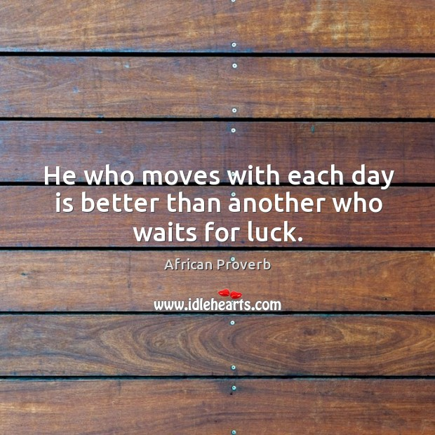 Image, He who moves with each day is better than another who waits for luck.