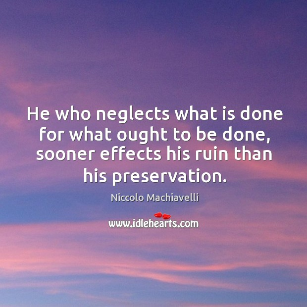 Image, He who neglects what is done for what ought to be done,