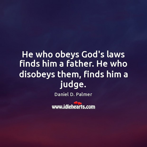 Image, He who obeys God's laws finds him a father. He who disobeys them, finds him a judge.