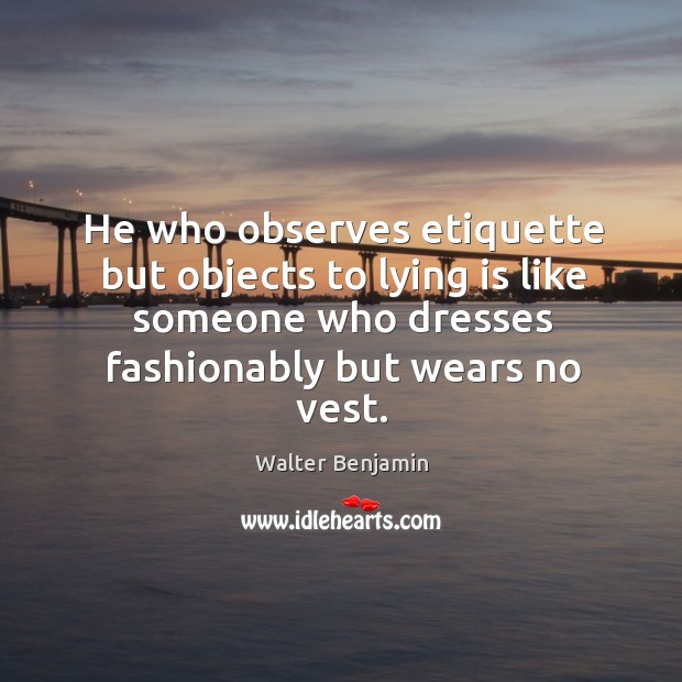 He who observes etiquette but objects to lying is like someone who dresses fashionably but wears no vest. Image